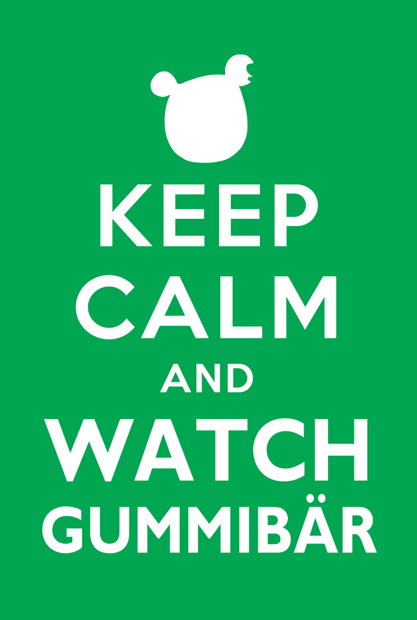 keep calm and watch gummibar