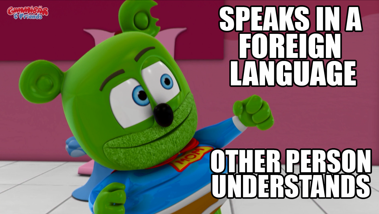 foreign language gummy bear meme speaks in a foreign language other person understands gummibär