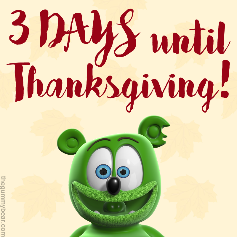thanksgiving 2017 3 days away countdown with gummibar the gummy bear song i am a gummy bear